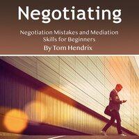 Negotiating Negotiation Mistakes and Mediation Skills for Beginners - Tom Hendrix