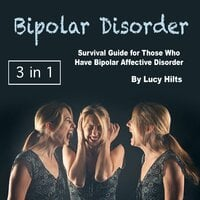 Bipolar Disorder: Survival Guide for Those Who Have Bipolar Affective Disorder - Lucy Hilts