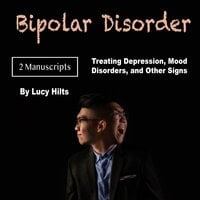 Bipolar Disorder: Treating Depression, Mood Disorders, and Other Signs - Lucy Hilts