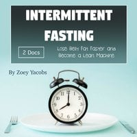 Intermittent Fasting: Lose Belly Fat Faster and Become a Lean Machine - Zoey Jacobs