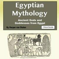 Egyptian Mythology: Ancient Gods and Goddesses from Egypt - Harper van Stalen