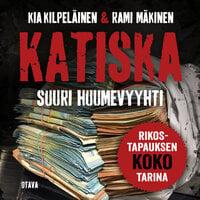 Katiska - Suuri huumevyyhti - Kia Kilpeläinen, Rami Mäkinen