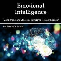 Emotional Intelligence: Signs, Plans, and Strategies to Become Mentally Stronger - Samirah Eaton