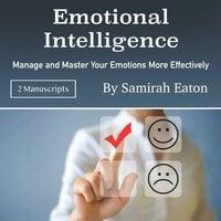 Emotional Intelligence: Manage and Master Your Emotions More Effectively - Samirah Eaton