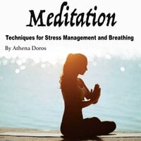 Meditation: Techniques for Stress Management and Breathing - Athena Doros