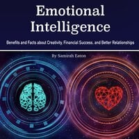 Emotional Intelligence: Benefits and Facts about Creativity, Financial Success, and Better Relationships - Samirah Eaton
