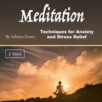 Meditation: Techniques for Anxiety and Stress Relief - Athena Doros