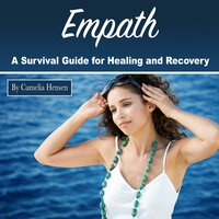 Empath: A Survival Guide for Healing and Recovery - Camelia Hensen