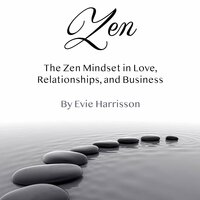 Zen: The Zen Mindset in Love, Relationships, and Business - Evie Harrisson