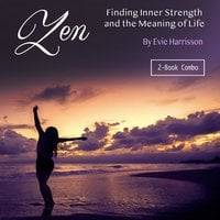 Zen: Finding Inner Strength and the Meaning of Life - Evie Harrisson