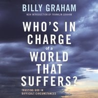 Who's In Charge of a World That Suffers? Trusting God in Difficult Circumstances - Billy Graham