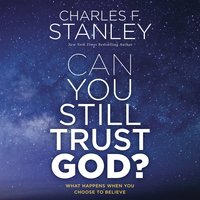 Can You Still Trust God?: What Happens When You Choose to Believe - Charles F. Stanley