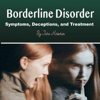 Borderline Disorder: Symptoms, Deceptions and Treatment - John Kirschen