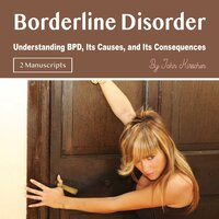 Borderline Disorder: Understanding BPD, Its Causes, and Its Consequences - John Kirschen