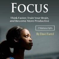 Focus: Think Faster, Train Your Brain, and Become More Productive - Dave Farrel