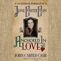 Anchored In Love An Intimate Portrait of June Carter Cash - John Carter Cash