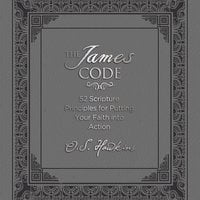 The James Code 52 Scripture Principles for Putting Your Faith into Action - O.S. Hawkins