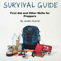 Survival Guide: First Aid and Other Skills for Preppers - Jordan Gunner