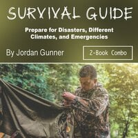 Survival Guide: Prepare for Disasters, Different Climates, and Emergencies - Jordan Gunner