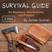 Survival Guide: For Beginners, Intermediates, and Preppers - Jordan Gunner