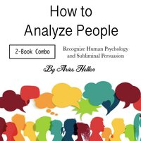 How to Analyze People: Recognize Human Psychology and Subliminal Persuasion - Aries Hellen