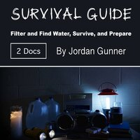 Survival Guide: Filter and Find Water, Survive, and Prepare - Jordan Gunner