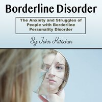 Borderline Disorder: The Anxiety and Struggles of People with Borderline Personality Disorder - John Kirschen