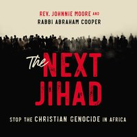 The Next Jihad Stop the Christian Genocide in Africa - Rabbi Abraham Cooper, Rev. Johnnie Moore