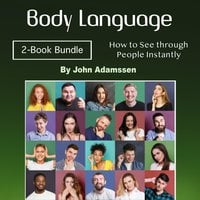 Body Language: How to See through People Instantly - John Adamssen