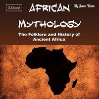 African Mythology: The Folklore and History of Ancient Africa - James Rooks