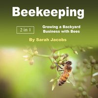 Beekeeping: Growing a Backyard Business with Bees - Sarah Jacobs
