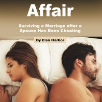 Affair: Surviving a Marriage after a Spouse Has Been Cheating - Elsa Harbor