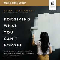 Forgiving What You Can't Forget: Audio Bible Studies How to Move On, Make Peace with Painful Memories, and Create a Life That's Beautiful Again - Lysa TerKeurst