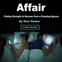Affair: Finding Strength to Recover from a Cheating Spouse - Elsa Harbor