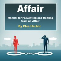 Affair: Manual for Preventing and Healing from an Affair - Elsa Harbor