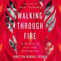 Walking Through Fire: A Memoir of Loss and Redemption - Vaneetha Rendall Risner