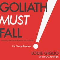 Goliath Must Fall for Young Readers Winning the Battle Against Your Giants - Louie Giglio, Tama Fortner