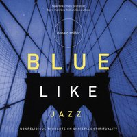 Blue Like Jazz Nonreligious Thoughts on Christian Spirituality - Donald Miller
