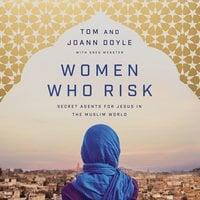 Women Who Risk Secret Agents for Jesus in the Muslim World - Tom Doyle, JoAnn Doyle