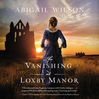 The Vanishing at Loxby Manor - Abigail Wilson