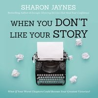 When You Don't Like Your Story What If Your Worst Chapters Could Become Your Greatest Victories? - Sharon Jaynes