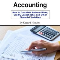 Accounting: How to Calculate Rollover Risks, Credit, Leasebacks, and Other Financial Variables - Gerard Howles