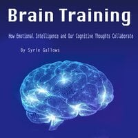 Brain Training: How Emotional Intelligence and Our Cognitive Thoughts Collaborate - Syrie Gallows