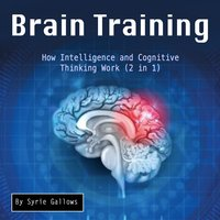 Brain Training - How Intelligence and Cognitive Thinking Work (2 in 1) - Syrie Gallows