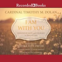 I am With You: Lessons of Hope and Courage in Times of Crisis - Timothy M. Dolan