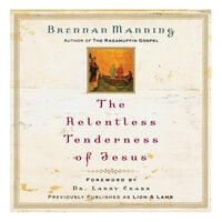 The Relentless Tenderness of Jesus - Brennan Manning