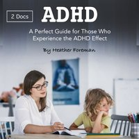 ADHD: A Perfect Guide for Those Who Experience the ADHD Effect - Heather Foreman