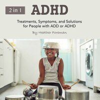 ADHD: Treatments, Symptoms, and Solutions for People with ADD or ADHD - Heather Foreman