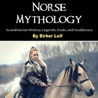 Norse Mythology - Scandinavian History, Legends, Gods, and Goddesses - Birker Leif