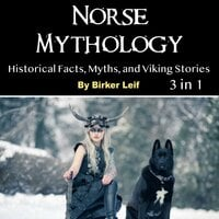 Norse Mythology: Historical Facts, Myths, and Viking Stories - Birker Leif